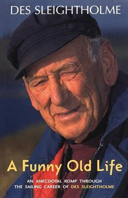 A Funny Old Life: An Anecdotal Romp Through the Sailing Career of Des Sleightholme