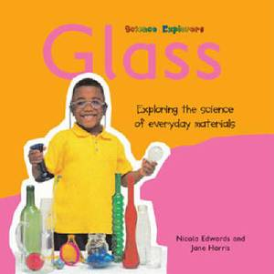 Glass: Exploring the Science of Everyday Materials