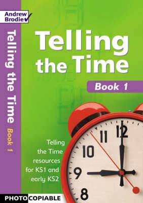 Telling the Time: Photocopiable Resourcesfor Key Stage 1 and Early Key Stage 2: Bk 1