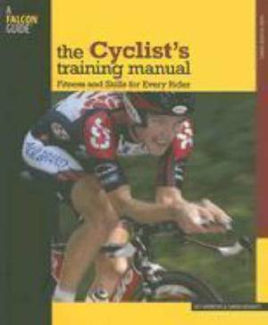 The Cyclist's Training Manual: Fitness and Skills for Every Rider