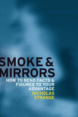 Smoke and Mirrors: How to Bend Facts and Figures to Your Advantage