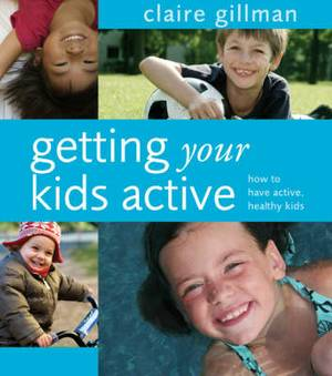 Getting Your Kids Active: How to Have Active, Healthy Kids