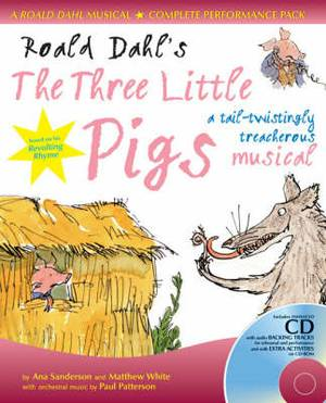 A & C Black Musicals: Roald Dahl's The Three Little Pigs: A Tail-Twistingly Treacherous Musical