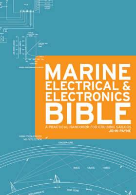 The Marine Electrical and Electronics Bible: A Practical Handbook for Cruising Sailors