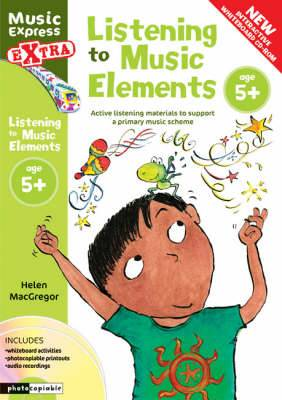 Music Express Extra - Listening to Music Elements Age 5+: Active listening materials to support a primary music scheme