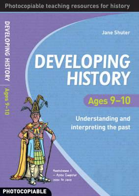 Developing History Ages 9-10: Understanding and Interpreting the Past