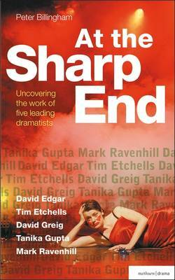 At the Sharp End: Uncovering the Work of Five Leading Dramatists: David Edgar, Tim Etchells and Forced Entertainment, David Greig, Tanika Gupta and Mark Ravenhill
