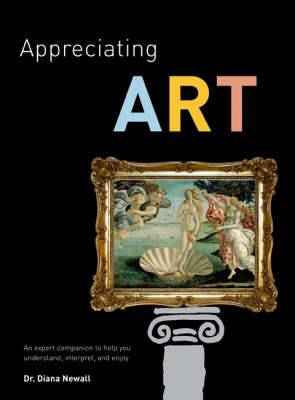 Appreciating Art: An Expert Companion to Help You Understand, Interpret and Enjoy