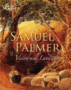 Samuel Palmer 1805-1881: Vision and Landscape