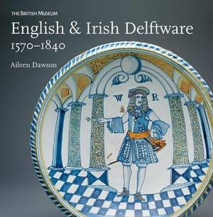 English & Irish Delftware: 1570-1840