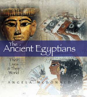 The Ancient Egyptians: Their Lives and Their World