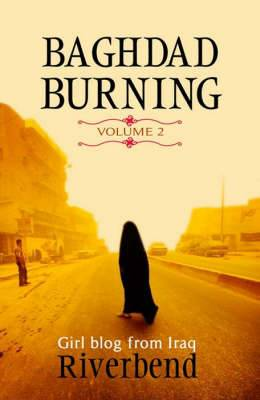 Baghdad Burning: Girl Blog from Iraq: v. 2