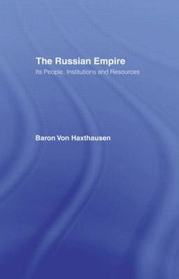 The Russian Empire: Its People, Institutions and Resources