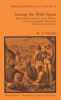 Among the Wild Ngoni: Being Some Chapters in the History of the Livingstonia Mission in British Central Africa