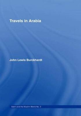 Travels in Arabia: Comprehending an Account of Those Territories in Hedjaz Which the Mohammedans Regard as Sacred