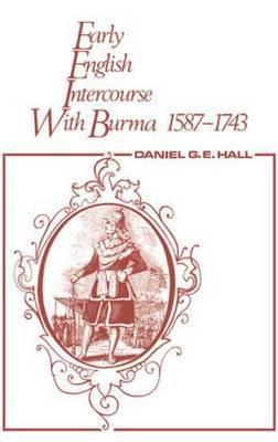 Early English Intercourse with Burma, 1587-1743 and the Tragedy of Negrais