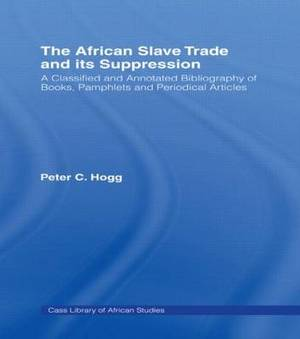 The African Slave Trade and Its Suppression: A Classified and Annotated Bibliography