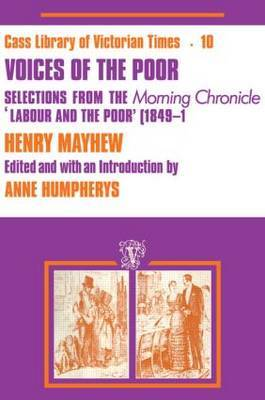 Voices of the Poor: Selections from the  Morning Chronicle   Labour and the Poor