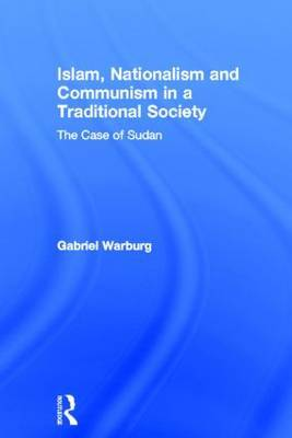 Islam, Nationalism and Communisn in a Traditional Society: The Case of Sudan