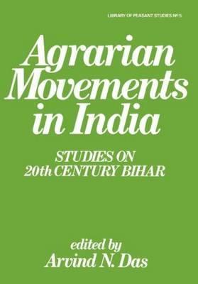 Agrarian Movements in India: Studies on 20th Century Bihar