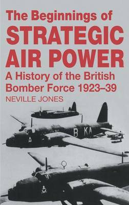 The Beginnings of Strategic Air Power: A History of the British Bomber Force 1923-1939