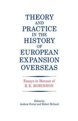 Theory and Practice in the History of European Expansion Overseas: Essays in Honour of Ronald Robinson