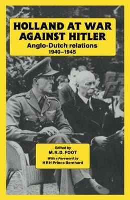 A Holland at War Against Hitler: Anglo-Dutch Relations 1940-1945