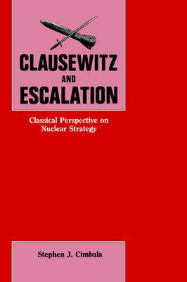 Clausewitz and Escalation: Classical Perspective on Nuclear Strategy