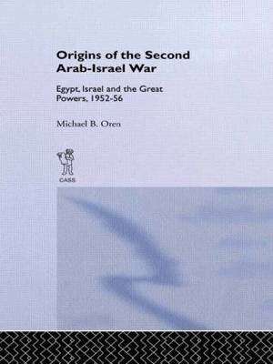 Origins of the Second Arab-Israel War: Egypt, Israel and the Great Powers, 1952-56