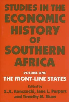 Studies in the Economic History of Southern Africa: v. 1: The Front-Line States