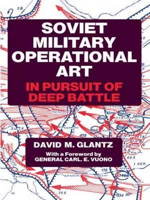 Soviet Military Operational Art: In Pursuit of Deep Battle
