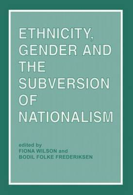 Ethnicity, Gender and the Subversion of Nationalism