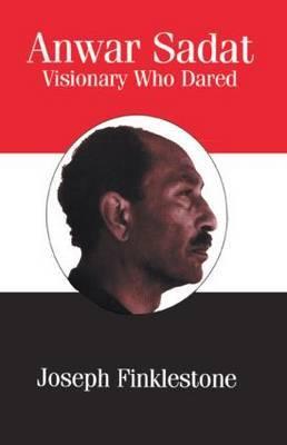 Anwar Sadat: Visionary Who Dared