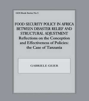 Food Security Policy in Africa Between Disaster Relief and Structural Adjustment: Reflections on the Conception and Effectiveness of Policies; the case of Tanzania
