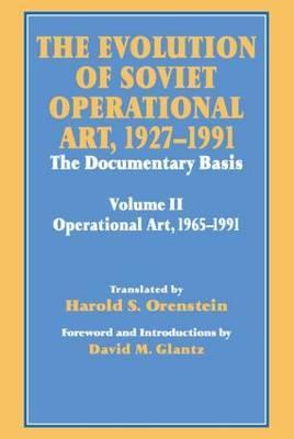 The Evolution of Soviet Operational Art, 1927-1991: The Documentary Basis: Volume 2: 1965-1991