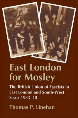 East London for Mosley: The British Union of Fascists in East London and South-West Essex, 1933-40