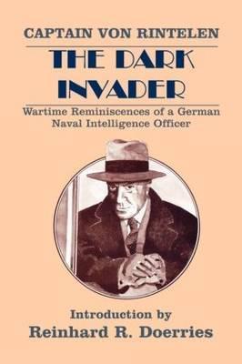 The Dark Invader: Wartime Reminiscences of a German Naval Intelligence Officer