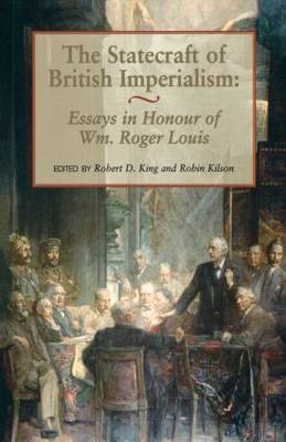 The Statecraft of British Imperialism: Essays in Honour of Wm.Roger Louis