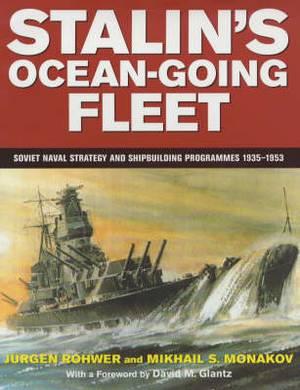 Stalin's Ocean-Going Fleet: Soviet Naval Strategy and Shipbuilding Programs, 1935-1953