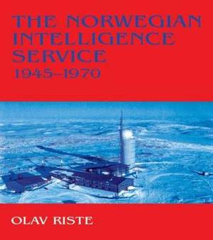 The Norwegian Intelligence Service, 1945-1970: Northern Vigil