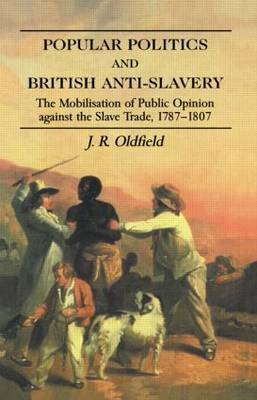 Popular Politics and British Anti-Slavery: The Mobilisation of Public Opinion Against the Slave Trade 1787-1807