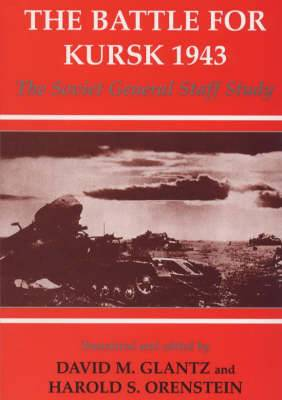 The Battle for Kursk, 1943: The Soviet General Staff Study
