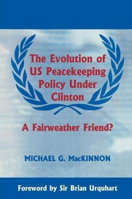 Evolution of US Peacekeeping Policy Under Clinton: A Fairweather Friend?