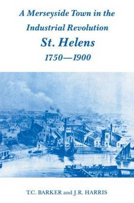 A Merseyside Town in the Industrial Revolution: St. Helens, 1750-1900