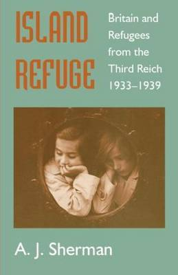 Island Refuge: Britain and Refugees from the Third Reich 1933-1939