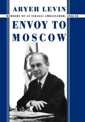 Envoy to Moscow: Memories of an Israeli Ambassador, 1988-92