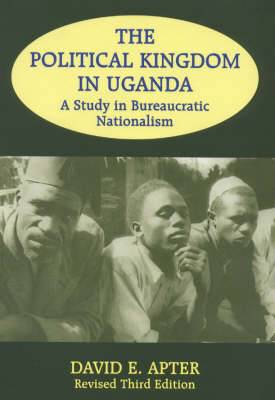 The Political Kingdom in Uganda: A Study in Bureaucratic Nationalism