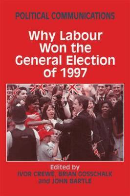 Political Communications: Why Labour Won the General Election of 1997