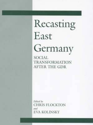 Recasting East Germany: Social Transformation After the GDR