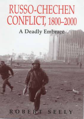 The Russian-Chechen Conflict, 1800-2000: A Deadly Embrace